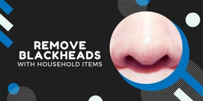 Remove Blackheads with Household Items